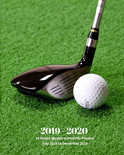 2019 - 2020 | 18 Month Weekly & Monthly Planner July 2019 to December 2020: Golf Club and Ball Sports Recreation Vol 3 Monthly Calendar with U.S./UK/ ... Holidays- Calendar in Review/Notes 8 x 10 in.