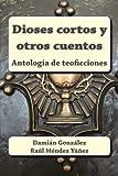 Dioses Cortos y Otros Cuentos, Damián González, 1494316188