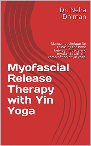 Myofascial Release Therapy with Yin Yoga: Manual teachnique for releasing the bond between muscle and myofascia with the combination of yin (Combination Therapy)