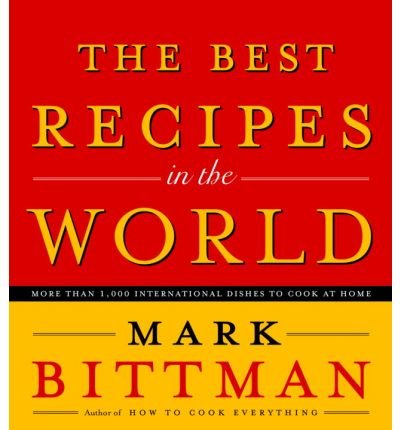 The Best Recipes in the World: More Than 1,000 International Dishes to Cook at Home (Hardback) - Common