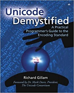 Unicode Demystified: A Practical Programmer's Guide to the Encoding Standard