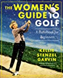 The Women's Guide to Golf, Kellie Stenzel Garvin and Kellie Stenzel, 031225184X