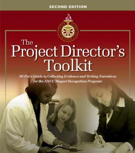 The Project Directors Toolkit, 2nd Ed: HCPros Guide to Collecting Evidence and Writing Narratives for the ANCC Magnet Recognition Program, Second Edition