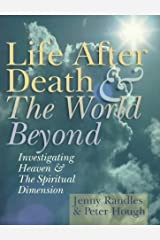 Life After Death & The World Beyond: Investigating Heaven & The Spiritual Dimension Paperback