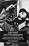 Defiant Dictatorships : Communist and Middle-Eastern Dictatorships in a Democratic Age, Brooker, Paul, 0814713114