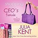 Shopping for a CEO's Fiancee Audiobook by Julia Kent Narrated by Sebastian York
