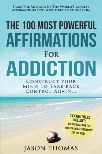 Affirmations | The 100 Most Powerful Affirmations for Addiction | 2 Amazing Affirmative Bonus Books Included for Habits & Rich: Construct Your Mind To Take Back Control Again (Volume 39)