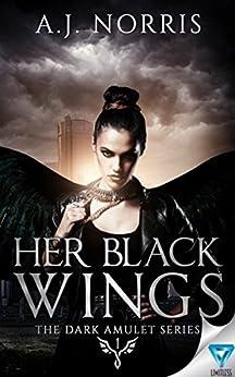 Her Black Wings (The Dark Amulet Series Book 1) by [Norris, A.J.]