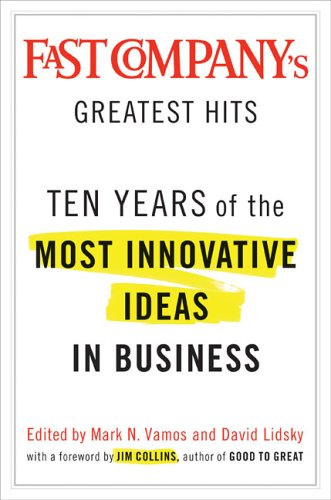Download Fast Company's Greatest Hits: Ten Years of the Most Innovative Ideas in Business PDF
