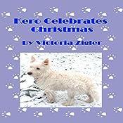 Kero Celebrates Christmas: Kero's World, Book 6 | Victoria Zigler