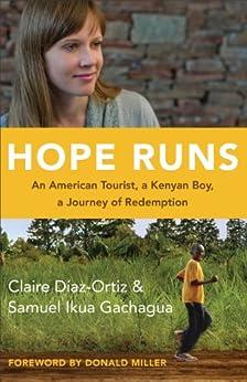 Hope Runs: An American Tourist, a Kenyan Boy, a Journey of Redemption by [Diaz-Ortiz, Claire, Gachagua, Samuel Ikua]