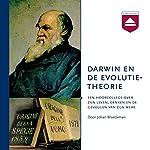 Darwin en de evolutietheorie: Een hoorcollege over zijn leven, denken en de gevolgen van zijn werk | Johan Braeckman