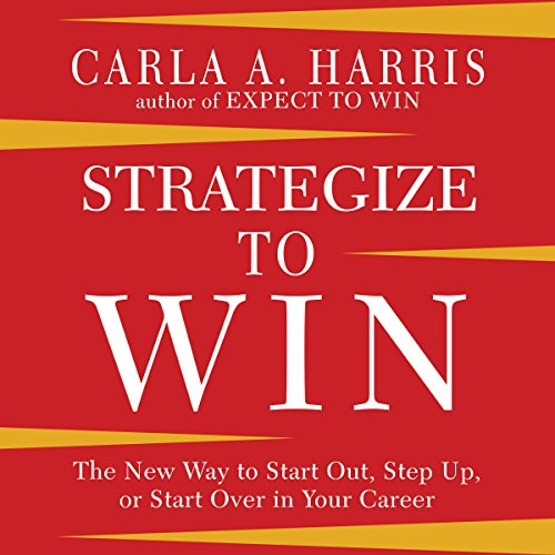 Strategize to WIN: The New Way to Start out, Step up, or Start Over in Your Career by Gildan Media, LLC