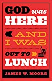 Download God Was Here and I Was Out to Lunch in PDF ePUB Free Online