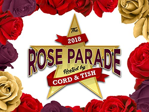 The 2018 Rose Parade Hosted by Cord & Tish