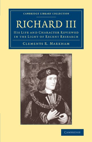 Richard III: His Life and Character Reviewed in the Light of Recent Research (Cambridge Library Collection - British and Irish History, 15th & 16th Centuries)