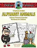 Professor Ladybug Teaches Alphabet Animals: Animal Themed Exercise Workbook for Children (Volume 4)