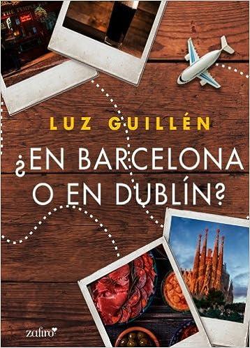 En Barcelona o en Dublín?: Amazon.es: Luz Guillén: Libros