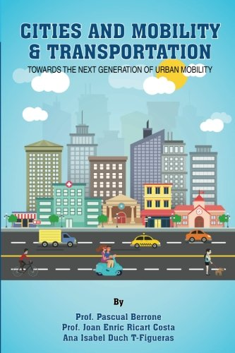 Cities and Mobility & Transportation: Towards the next generation of urban mobility (IESE CITIES IN MOTION: International urban best practices book series) (Volume 2)