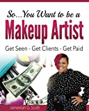 So...You Want to be a Makeup Artist: Get Seen-Get