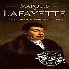 Marquis de Lafayette: A Life From Beginning to End Audiobook by Hourly History Narrated by Bridger Conklin