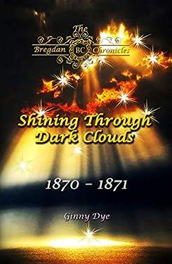 Shining Through Dark Clouds: (# 15 in The Bregdan Chronicles Historical Fiction Romance Series)