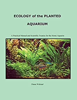 Ecology of the Planted Aquarium: A Practical Manual and Scientific Treatise by [Walstad, Diana Louise]