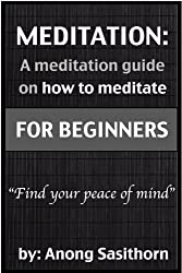 Meditation: A Meditation guide on how to meditate for beginners (meditation, meditation how to, meditation exercises, meditation guide,meditation book, meditation health, meditation happiness)
