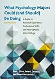 What Psychology Majors Could (and Should) Be Doing, Second Edition: A Guide to Research Experience, Professional Skills, and Your Options After College