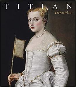 titian lady in white das restaurierte meisterwerk