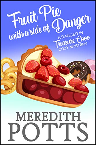 Fruit Pie with a Side of Danger (Danger in Treasure Cove Cozy Mystery Book 2) ()