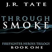 Through Smoke: Firefighter Heroes Trilogy Book One | J.R. Tate