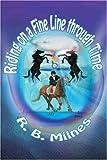 Riding on a fine line through Time, R. Milnes, 0595358314
