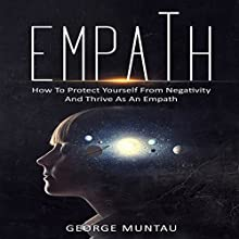 Empath: How to Protect Yourself from Negativity and Thrive as an Empath Audiobook by George Muntau Narrated by Commodore James
