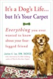 It's a Dog's Life... but It's Your Carpet, Justine A. Lee, 0307383008
