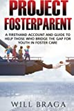 Project Fosterparent: A firsthand account and guide to help those who bridge the gap for youth in fostercare