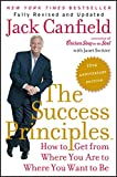 img - for The Success Principles(TM) - 10th Anniversary Edition: How to Get from Where You Are to Where You Want to Be book / textbook / text book