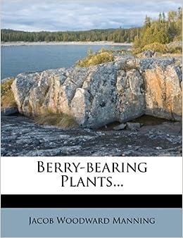 Berry Bearing Plants Jacob Woodward Manning 9781272681760