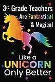 3rd Grade Teachers Are Fantastical & Magical Like A Unicorn Only Better: Lined Teacher Journals & Notebooks V3