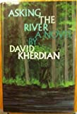Asking the River, David Kherdian, 0531054837