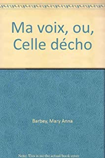 Ma voix, ou celle d'écho, Barbey, Mary Anna