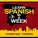 Learn Spanish in a Week: Spanish Language Learning Secrets, Book 1 Audiobook by Christina Torres Narrated by Claudia R. Barrett