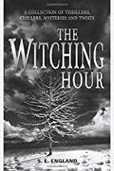The Witching Hour: A Collection of Thrillers, Chillers, Mysteries and Twists Paperback