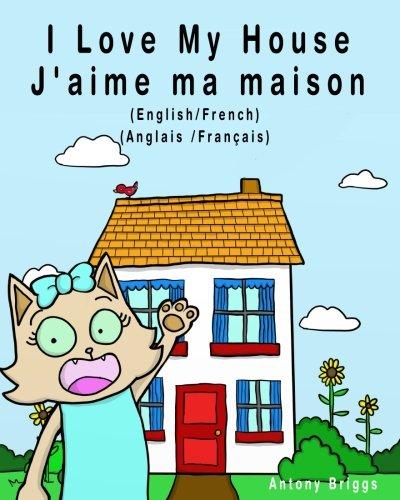 I Love my House - J'aime ma Maison: English - French / Anglais - Français - Dual Language