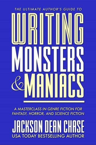 Pdf Reference Writing Monsters and Maniacs: A Masterclass in Genre Fiction for Fantasy, Horror, and Science Fiction (The Ultimate Author's Guide) (Volume 3)