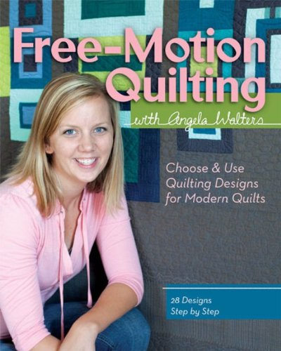 Free-Motion Quilting with Angela Walters: Choose & Use Quilting Designs on Modern Quilts ()