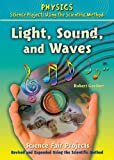 Light, Sound, and Waves Science Fair Projects: Using the Scientific Method (Physics Science Projects Using the Scientific Method)