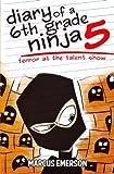 6th grade ninja - Diary of a 6th Grade Ninja 5: Terror at the Talent Show