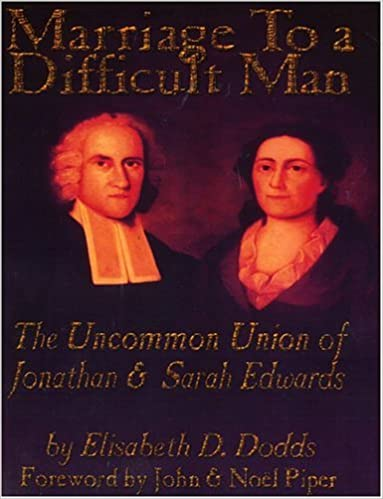 Marriage To A Difficult Man: The Uncommon Union of Jonathan & Sarah Edwards - Elisabeth Dodds