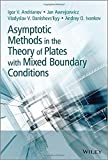 Asymptotic Methods in the Theory of Plates with Mixed Boundary Conditions, Vladislav Danishevs'kyy and Igor V. Andrianov, 1118725190
